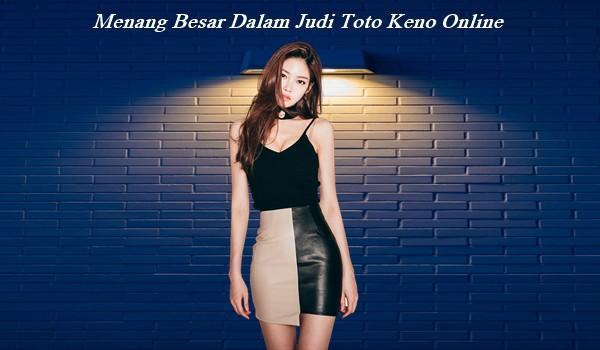 Menang Besar Dalam Judi Toto Keno Online